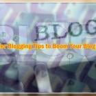 10 Killer Blogging Tips to Boom Your Blog Traffic