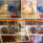 30 Photoshop Tutorials For Vintage Effe