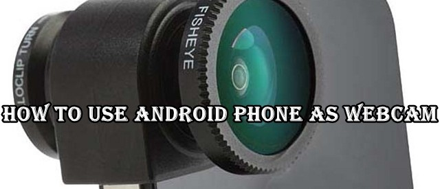 Use Android phone As Webcam