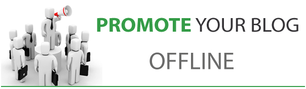 Offline Promotion Tips For Bloggers